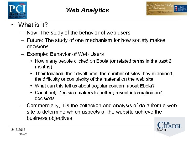 Web Analytics • What is it? – Now: The study of the behavior of