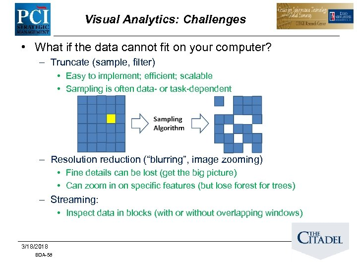 Visual Analytics: Challenges • What if the data cannot fit on your computer? –