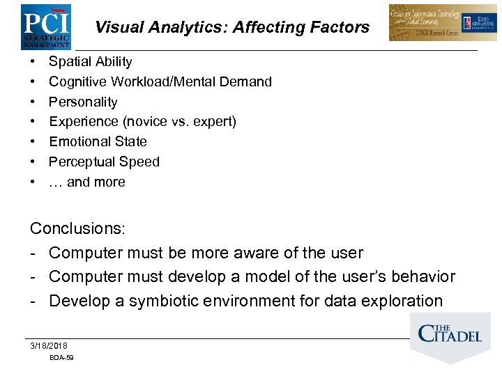 Visual Analytics: Affecting Factors • • Spatial Ability Cognitive Workload/Mental Demand Personality Experience (novice