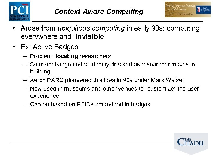 Context-Aware Computing • Arose from ubiquitous computing in early 90 s: computing everywhere and