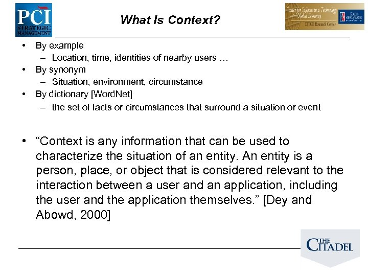 What Is Context? • • • By example – Location, time, identities of nearby