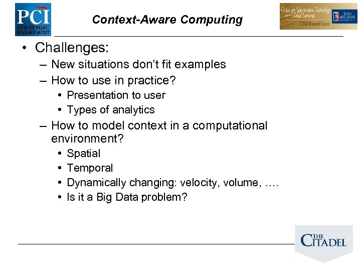 Context-Aware Computing • Challenges: – New situations don't fit examples – How to use