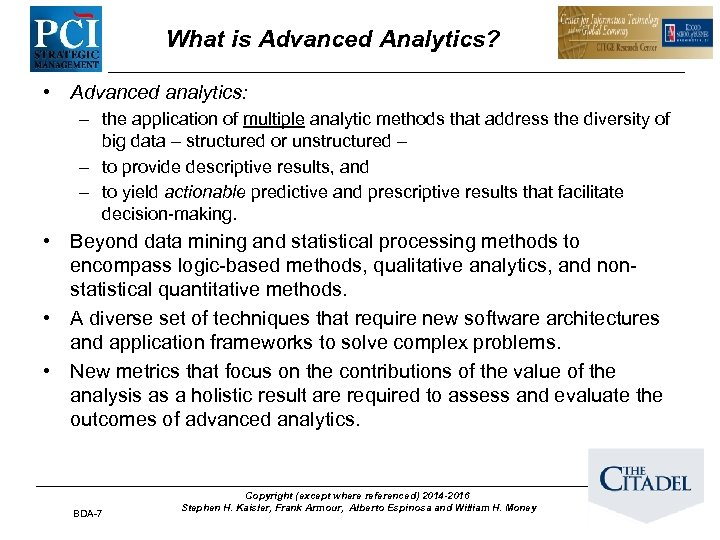 What is Advanced Analytics? • Advanced analytics: – the application of multiple analytic methods