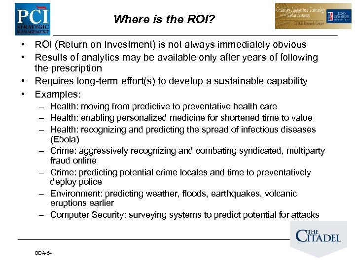 Where is the ROI? • ROI (Return on Investment) is not always immediately obvious