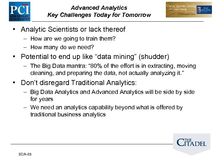 Advanced Analytics Key Challenges Today for Tomorrow • Analytic Scientists or lack thereof –