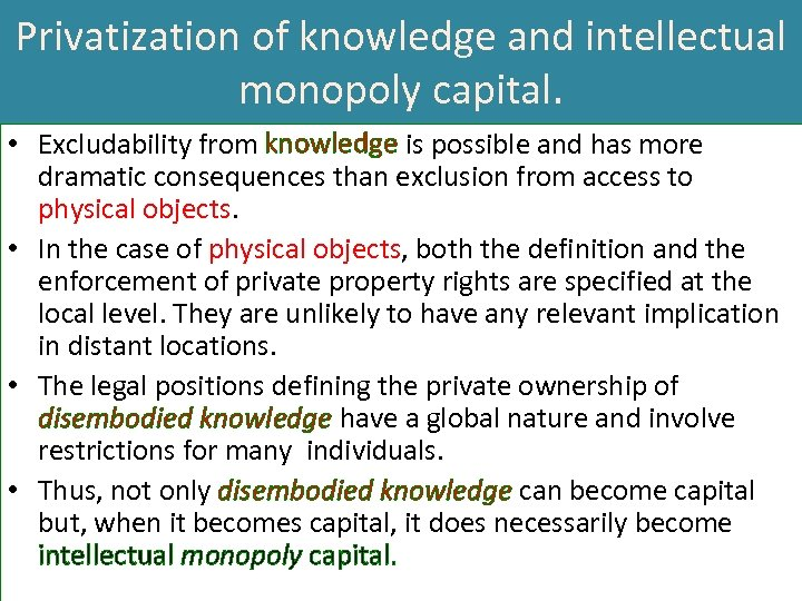 Privatization of knowledge and intellectual monopoly capital. • Excludability from knowledge is possible and