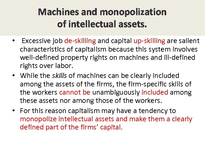 Machines and monopolization of intellectual assets. • Excessive job de-skilling and capital up-skilling are
