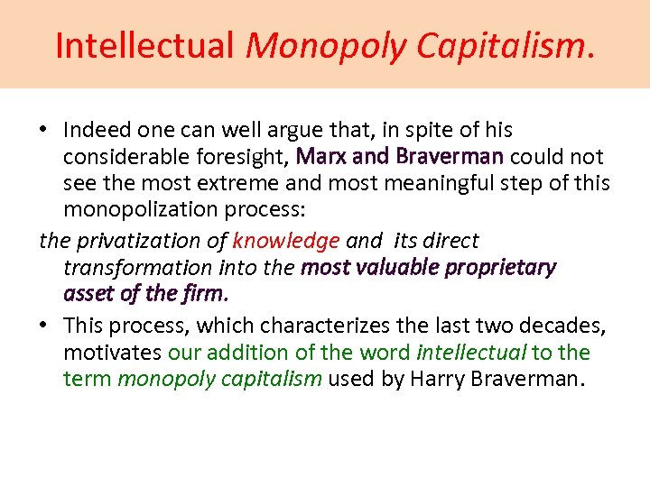 Intellectual Monopoly Capitalism. • Indeed one can well argue that, in spite of his