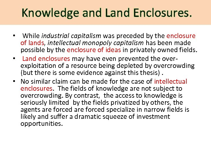 Knowledge and Land Enclosures. • While industrial capitalism was preceded by the enclosure of