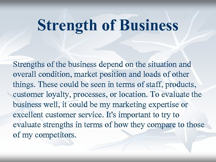 Strength of Business Strengths of the business depend on the situation and overall condition,