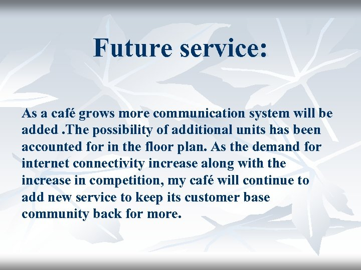 Future service: As a café grows more communication system will be added. The possibility