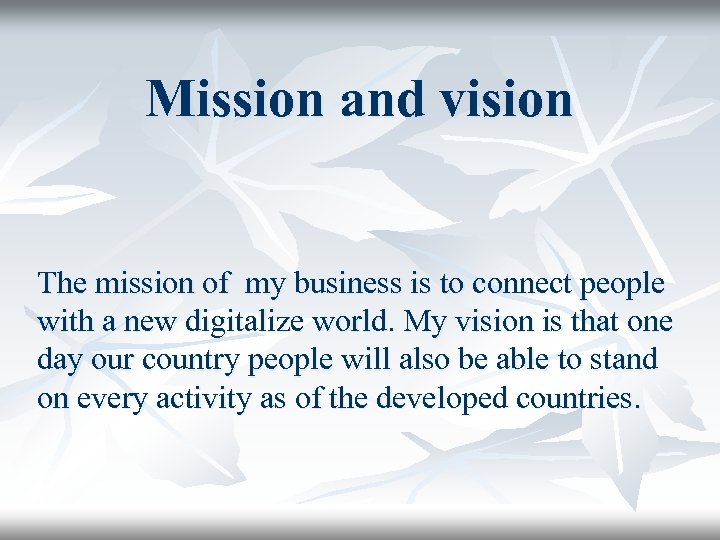 Mission and vision The mission of my business is to connect people with a