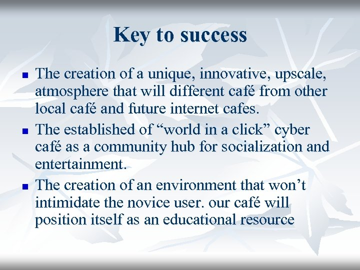 Key to success n n n The creation of a unique, innovative, upscale, atmosphere