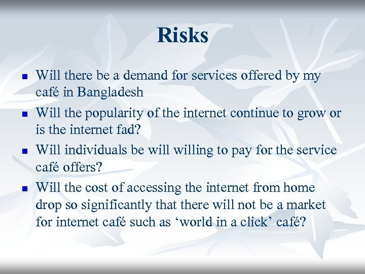 Risks n n Will there be a demand for services offered by my café