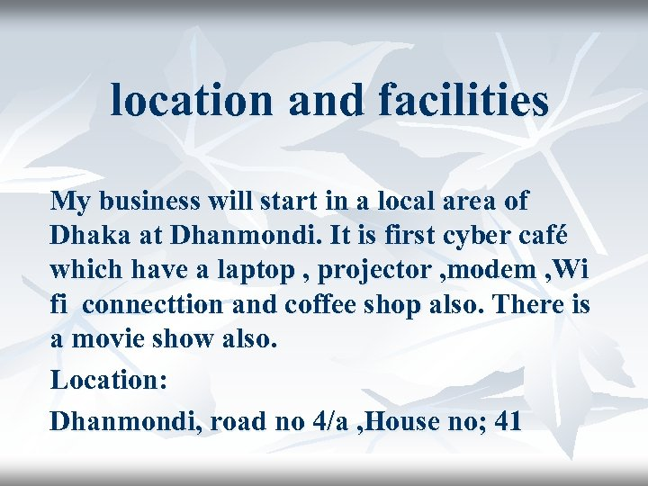location and facilities My business will start in a local area of Dhaka at