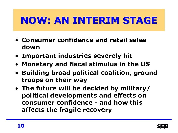 NOW: AN INTERIM STAGE • Consumer confidence and retail sales down • Important industries