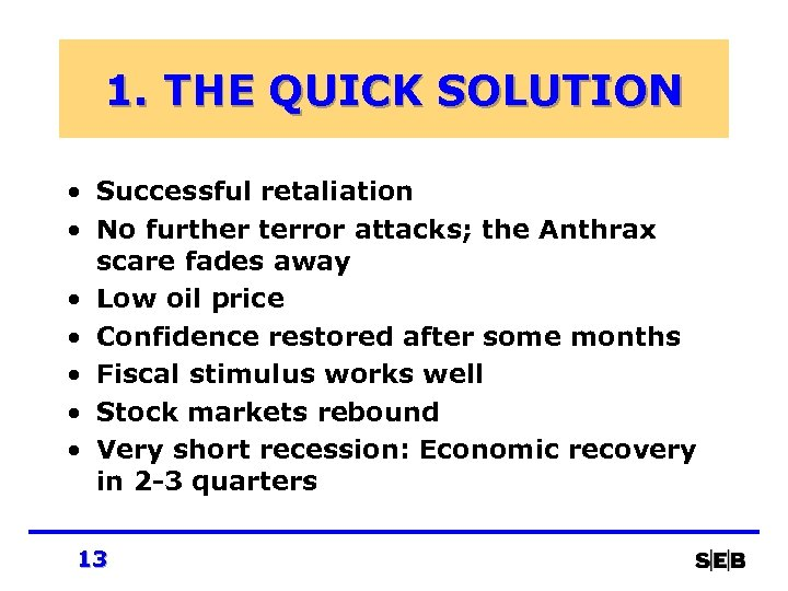 1. THE QUICK SOLUTION • Successful retaliation • No further terror attacks; the Anthrax