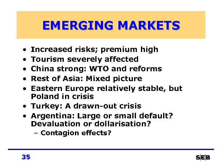 EMERGING MARKETS • • • Increased risks; premium high Tourism severely affected China strong: