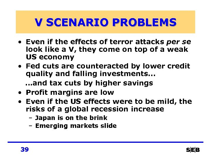 V SCENARIO PROBLEMS • Even if the effects of terror attacks per se look