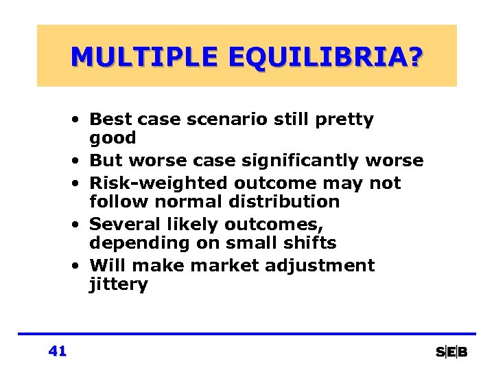 MULTIPLE EQUILIBRIA? • Best case scenario still pretty good • But worse case significantly