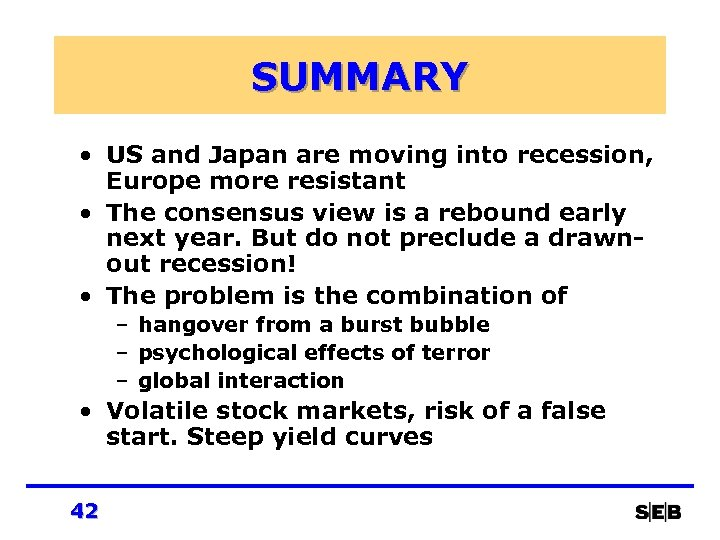SUMMARY • US and Japan are moving into recession, Europe more resistant • The