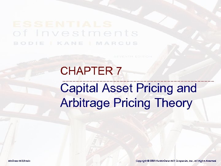 CHAPTER 7 Capital Asset Pricing and Arbitrage Pricing Theory Mc. Graw-Hill/Irwin Copyright © 2008