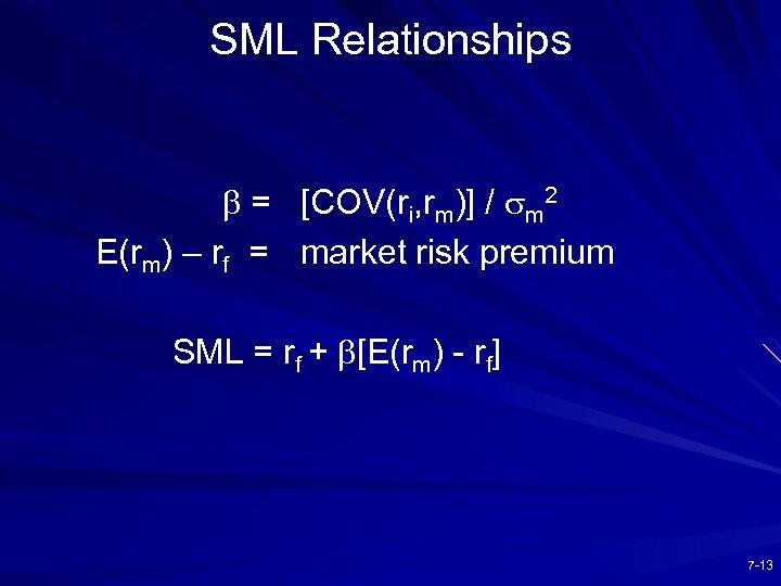 SML Relationships b = [COV(ri, rm)] / sm 2 E(rm) – rf = market