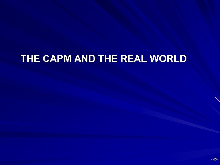 THE CAPM AND THE REAL WORLD 7 -24