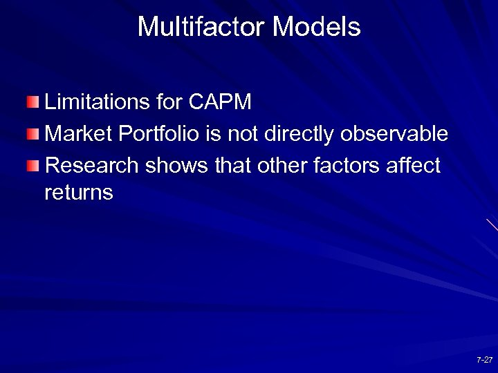 Multifactor Models Limitations for CAPM Market Portfolio is not directly observable Research shows that