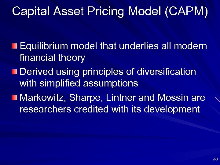 Capital Asset Pricing Model (CAPM) Equilibrium model that underlies all modern financial theory Derived