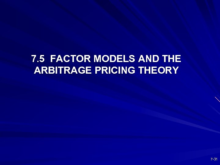 7. 5 FACTOR MODELS AND THE ARBITRAGE PRICING THEORY 7 -31
