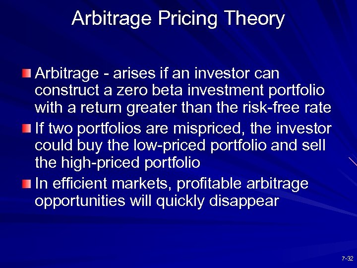 Arbitrage Pricing Theory Arbitrage - arises if an investor can construct a zero beta
