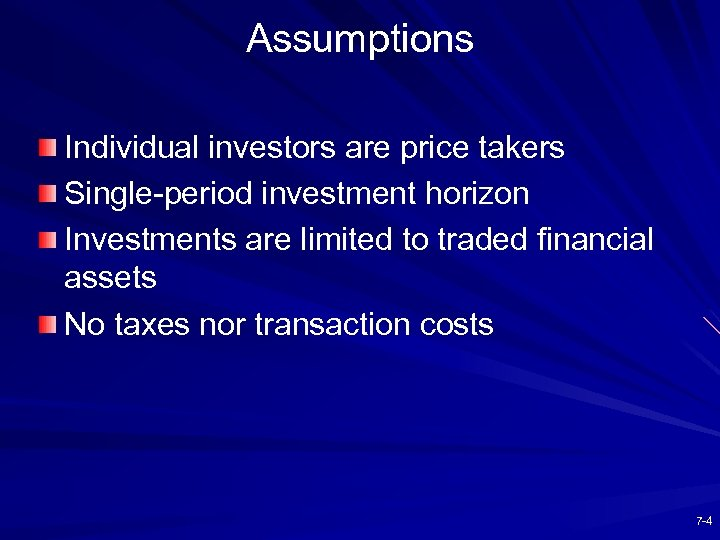 Assumptions Individual investors are price takers Single-period investment horizon Investments are limited to traded