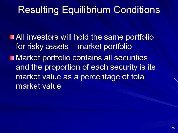 Resulting Equilibrium Conditions All investors will hold the same portfolio for risky assets –
