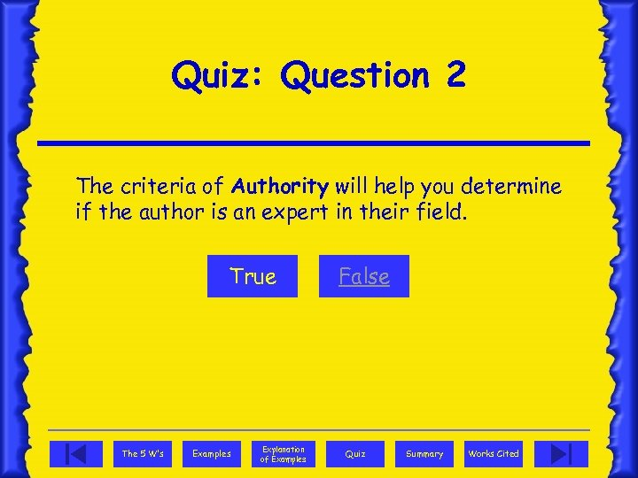 Quiz: Question 2 The criteria of Authority will help you determine if the author