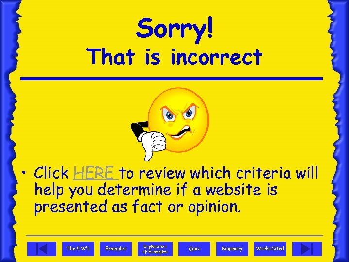 Sorry! That is incorrect • Click HERE to review which criteria will help you