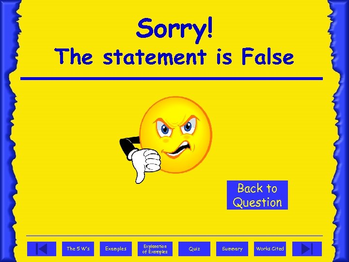 Sorry! The statement is False Back to Question The 5 W's Examples Explanation of