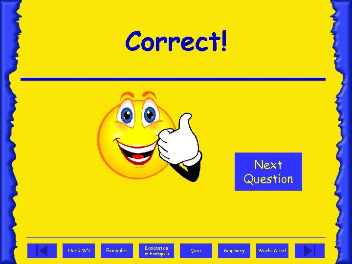 Correct! Next Question The 5 W's Examples Explanation of Examples Quiz Summary Works Cited