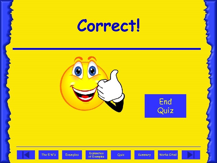Correct! End Quiz The 5 W's Examples Explanation of Examples Quiz Summary Works Cited