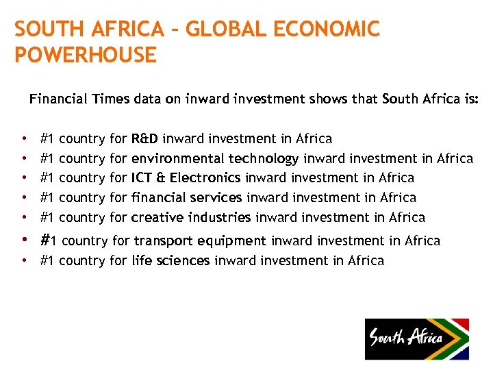 SOUTH AFRICA – GLOBAL ECONOMIC POWERHOUSE Financial Times data on inward investment shows that