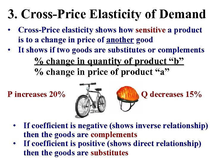 3. Cross-Price Elasticity of Demand • Cross-Price elasticity shows how sensitive a product is