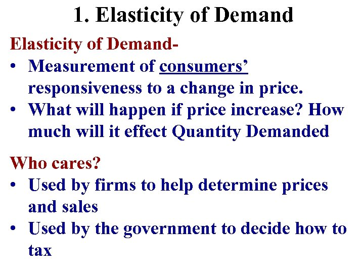 1. Elasticity of Demand • Measurement of consumers' responsiveness to a change in price.