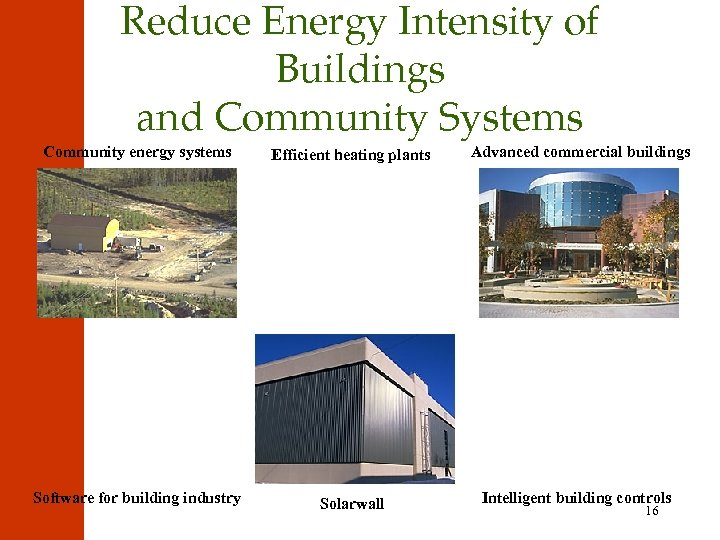 Reduce Energy Intensity of Buildings and Community Systems Community energy systems Efficient heating plants