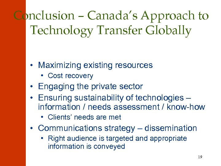 Conclusion – Canada's Approach to Technology Transfer Globally • Maximizing existing resources • Cost
