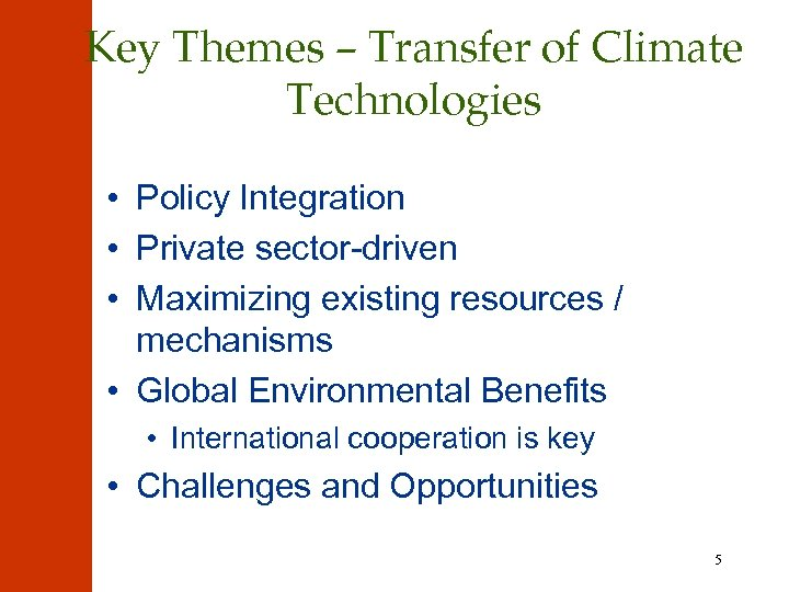 Key Themes – Transfer of Climate Technologies • Policy Integration • Private sector-driven •