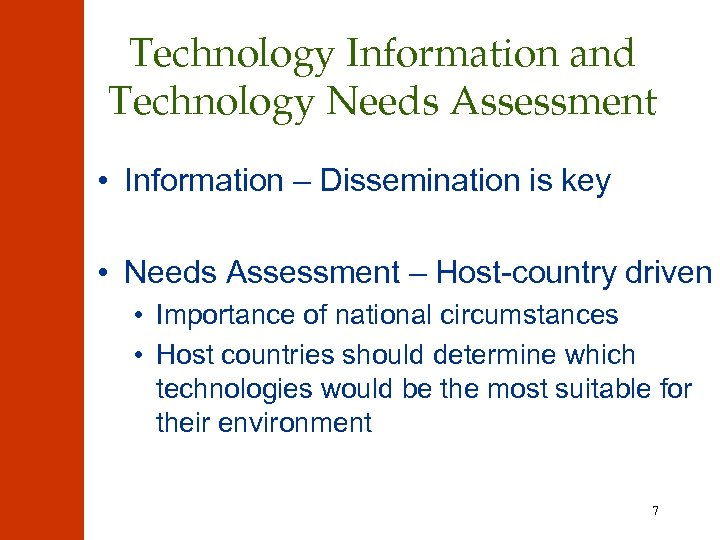 Technology Information and Technology Needs Assessment • Information – Dissemination is key • Needs