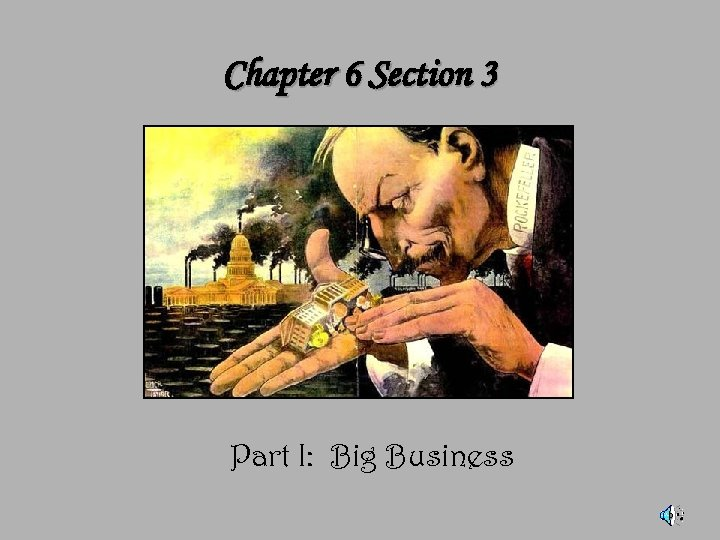 Chapter 6 Section 3 Part I: Big Business