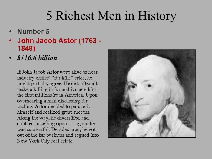5 Richest Men in History • Number 5 • John Jacob Astor (1763 1848)