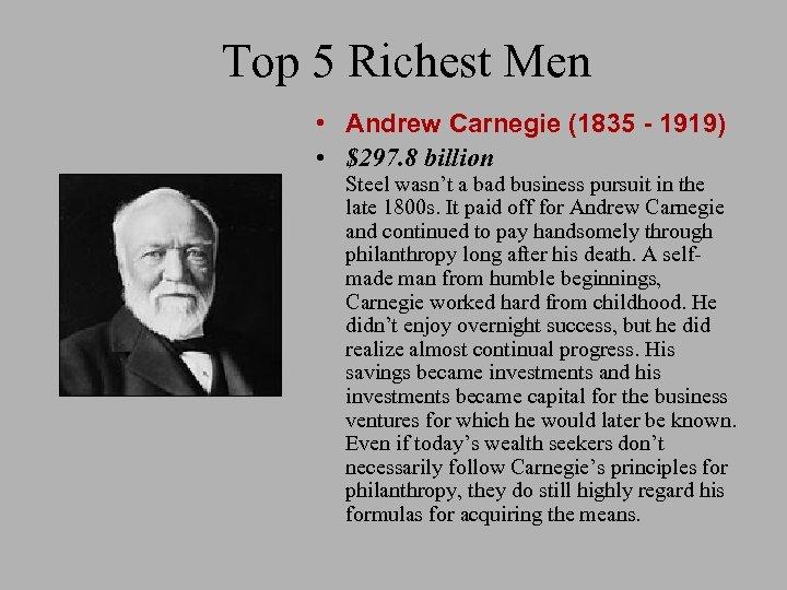 Top 5 Richest Men • Andrew Carnegie (1835 - 1919) • $297. 8 billion