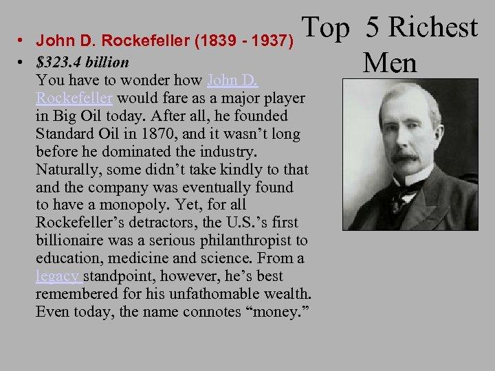 Top 5 Richest Men • John D. Rockefeller (1839 - 1937) • $323. 4